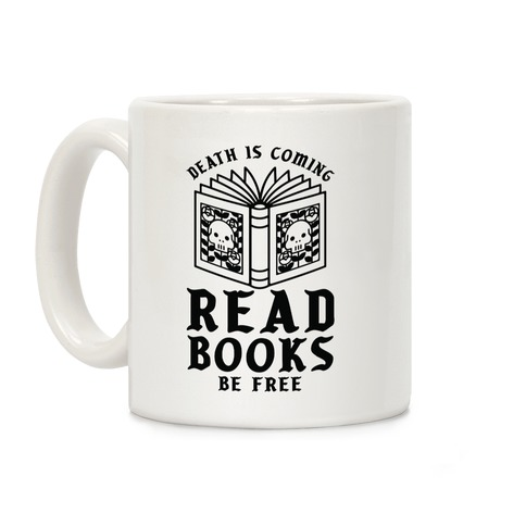 Death is Coming Read Books Be Free Coffee Mug