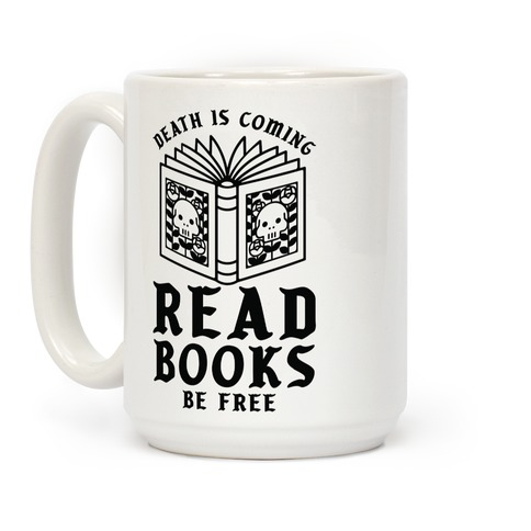 Death is Coming Read Books Be Free Coffee Mug