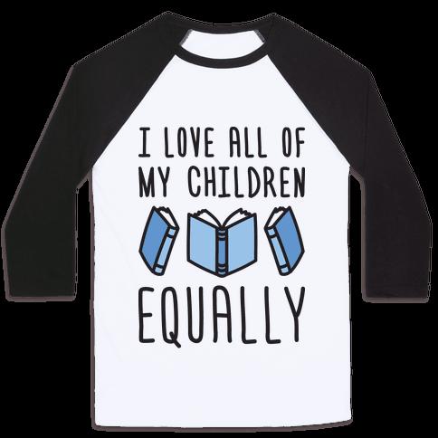 I Love All Of My Children Equally (Books) Baseball Tee