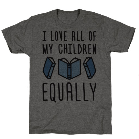 I Love All Of My Children Equally (Books) T-Shirt