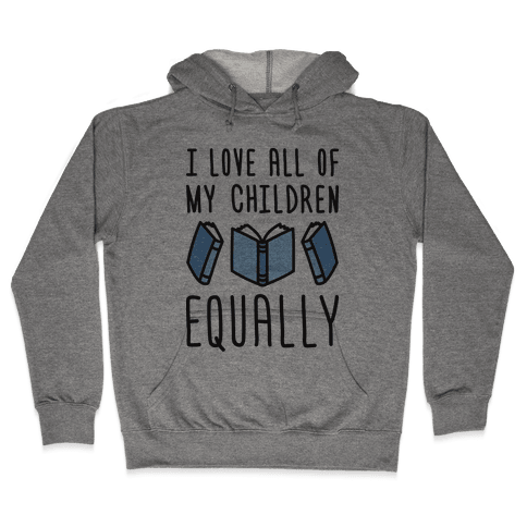 I Love All Of My Children Equally (Books) Hooded Sweatshirt