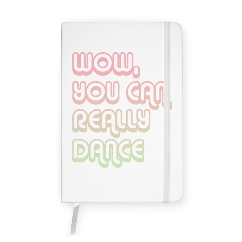 Wow, You Can Really Dance Notebook