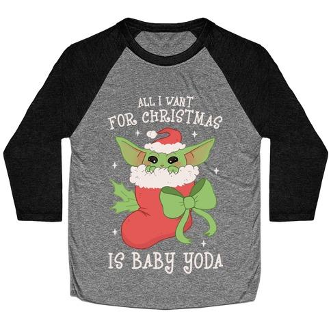 All I Want For Christmas Is Baby Yoda Baseball Tee
