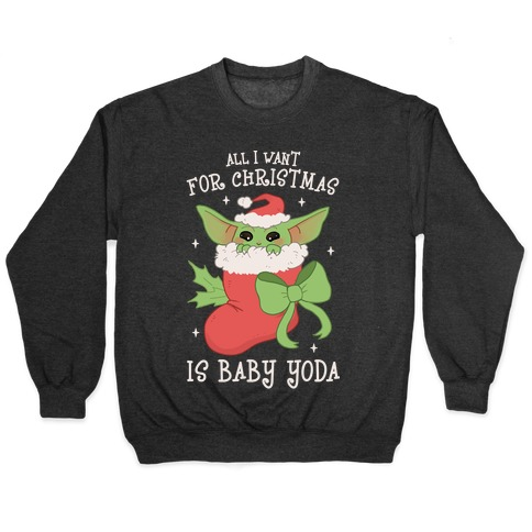 All I Want For Christmas Is Baby Yoda Pullover