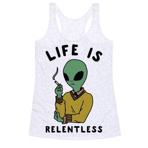 Life is Relentless Smoking Alien Racerback Tank Top