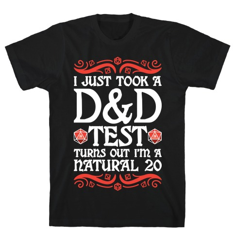 I Just Took A D&D Test Turns Out I'm A Natural 20 T-Shirt