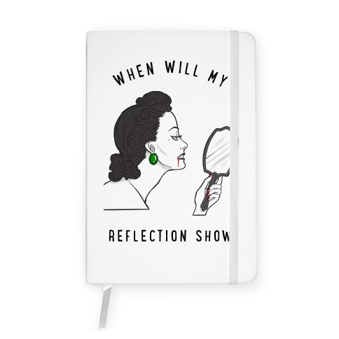 When Will My Reflection Show Notebook