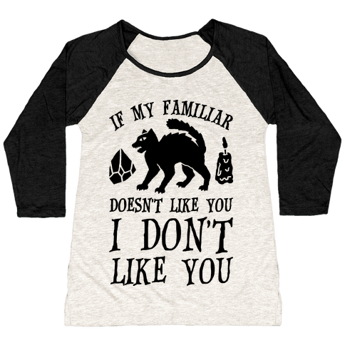If My Familiar Doesn't Like You I Don't Like You Cat Baseball Tee