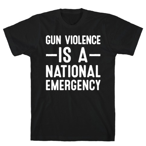 Gun Violence is a National Emergency T-Shirt
