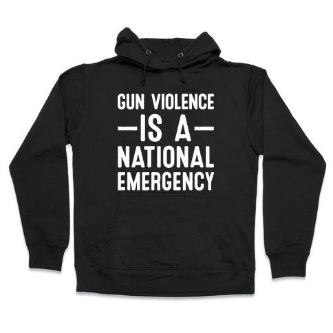 Gun Violence is a National Emergency Hooded Sweatshirt