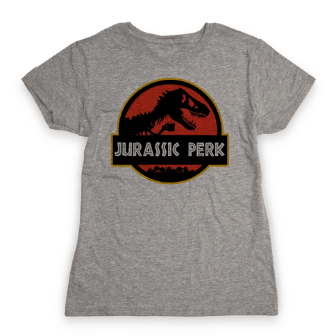 Jurassic Perk Womens T-Shirt