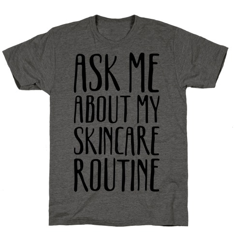 Ask Me About My Skincare Routine T-Shirt