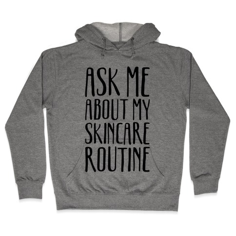 Ask Me About My Skincare Routine Hooded Sweatshirt