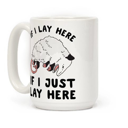 If I Lay Here If I Just Lay Here Opossum Coffee Mug
