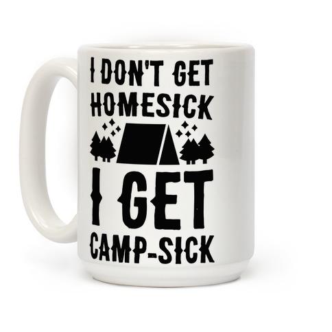 I Don't Get Homesick, I Get Camp-sick Coffee Mug
