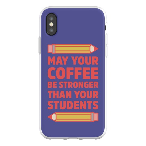 May Your Coffee be Stronger than your Students Phone Flexi-Case