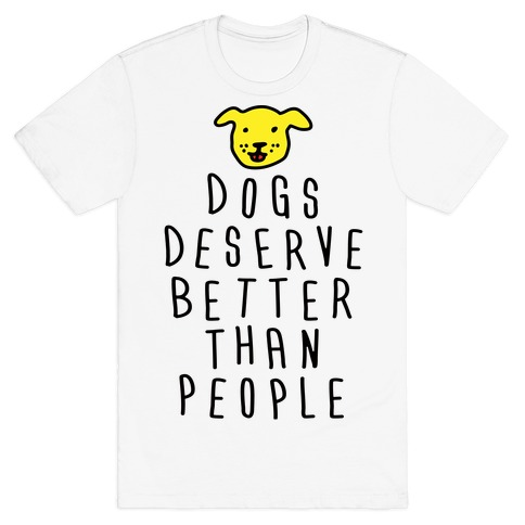 Dogs Deserve Better Than People T-Shirt
