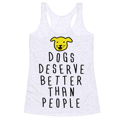 Dogs Deserve Better Than People Racerback Tank Top