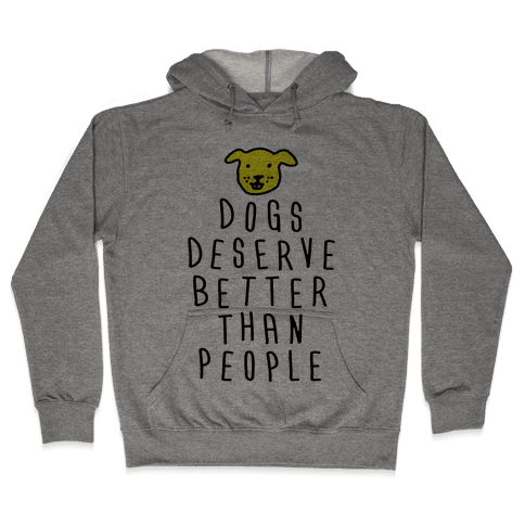 Dogs Deserve Better Than People Hooded Sweatshirt