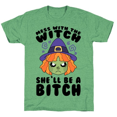 Mess With The Witch She'll Be A Bitch T-Shirt