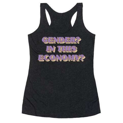 Gender? In This Economy? Racerback Tank Top
