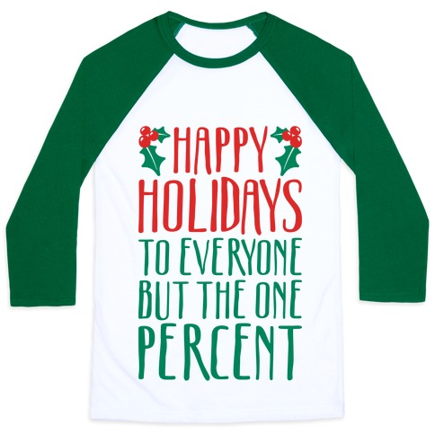 Happy Holidays To Everyone But The One Percent Baseball Tee