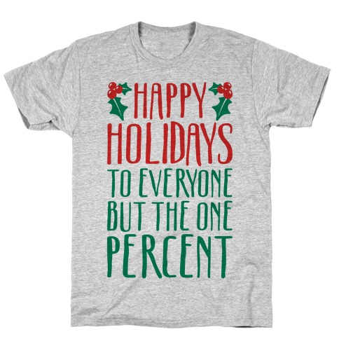 Happy Holidays To Everyone But The One Percent T-Shirt