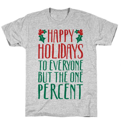 Happy Holidays To Everyone But The One Percent Mens/Unisex T-Shirt