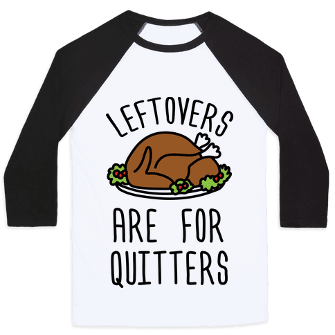 Leftovers Are For Quitters Baseball Tee