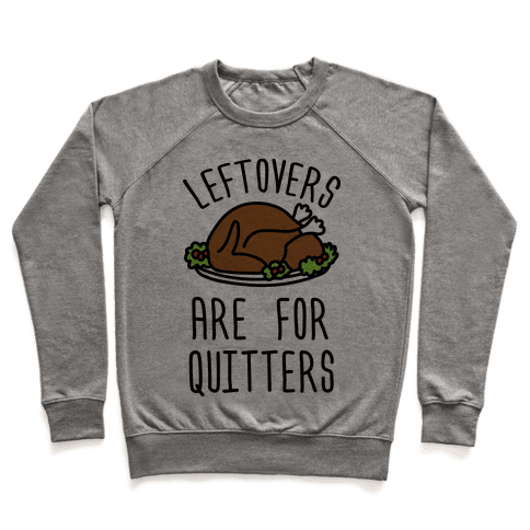 Leftovers Are For Quitters Pullover