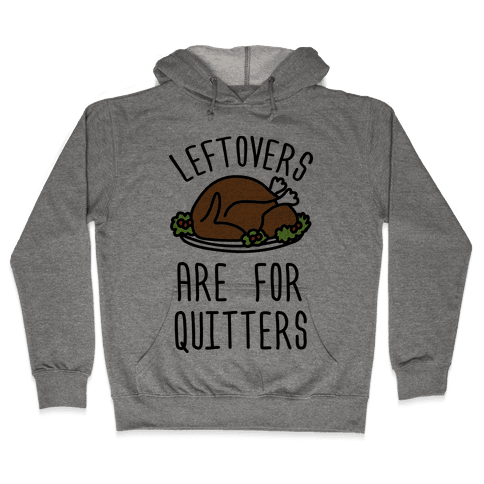 Leftovers Are For Quitters Hooded Sweatshirt