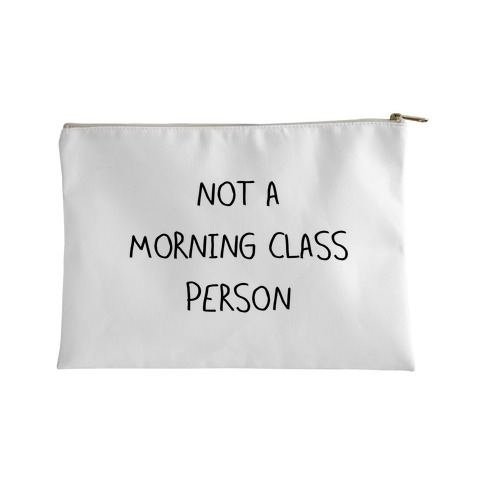 Not a Morning Class Person Accessory Bag