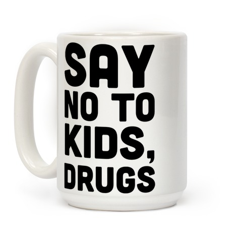Say No to Kids, Drugs Coffee Mug