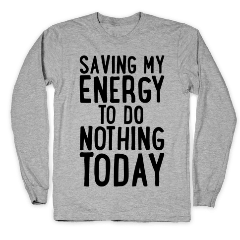 Saving My Energy To Do Nothing Today Long Sleeve T-Shirt