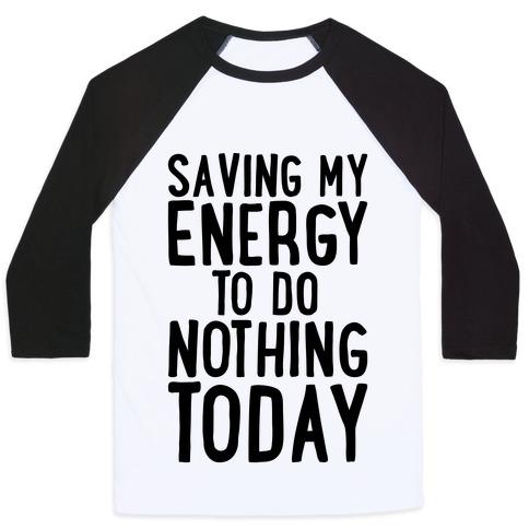 Saving My Energy To Do Nothing Today Baseball Tee