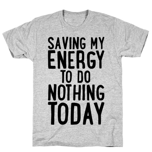 Saving My Energy To Do Nothing Today T-Shirt