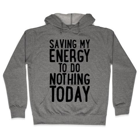 Saving My Energy To Do Nothing Today Hooded Sweatshirt