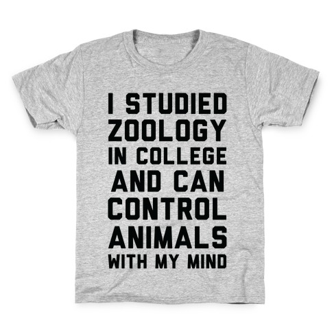 I Studied Zoology In College and Can Control Animals with my Mind Kids T-Shirt
