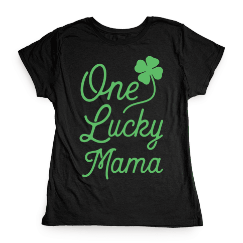 One Lucky Mama Womens T-Shirt