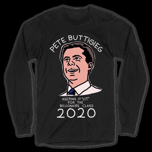Pete Buttigieg Keeping it Lit for the Billionaire Class 2020 Long Sleeve T-Shirt