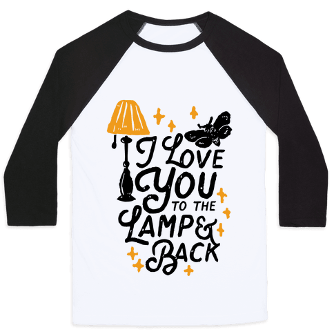 I Love You to the Lamp and Back Baseball Tee