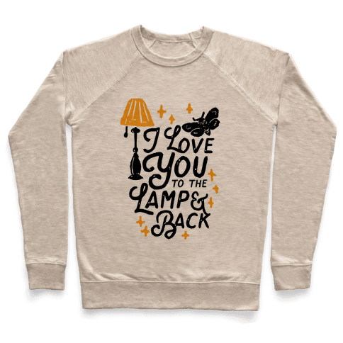 I Love You to the Lamp and Back Pullover