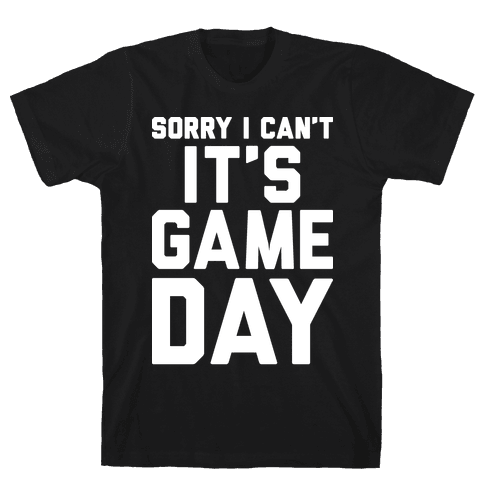 Sorry I Can't It's Game Day Mens T-Shirt