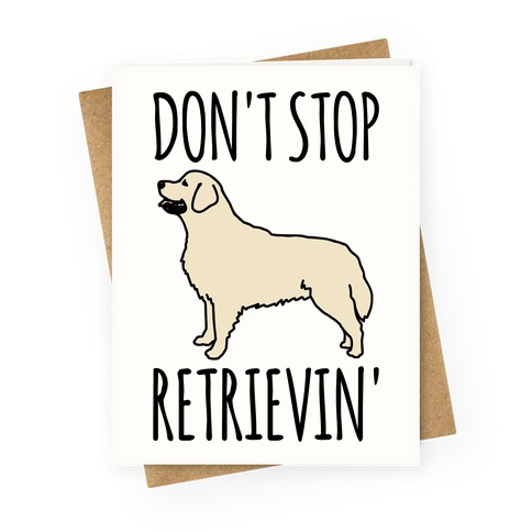 Don't Stop Retrievin' Golden Retriever Dog Parody Greeting Card