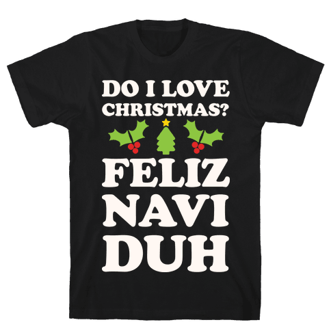 Do I Love Christmas? Feliz Naviduh Mens T-Shirt