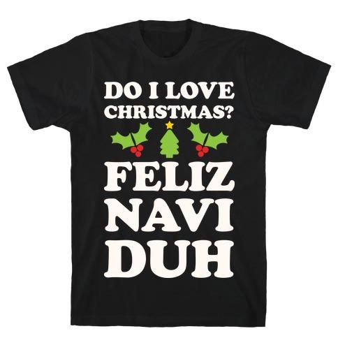 Do I Love Christmas? Feliz Naviduh T-Shirt