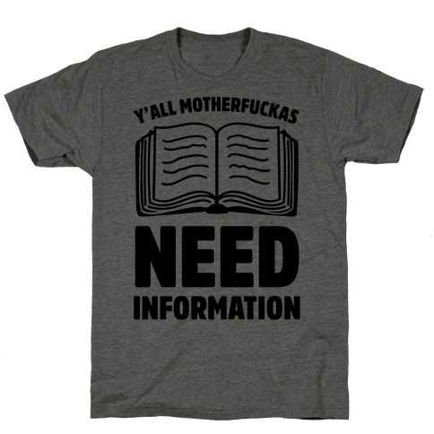 Y'all MotherF***as Need Information T-Shirt