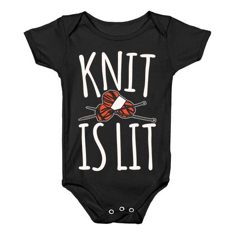 Knit Is Lit It Is Lit Knitting Parody White Print Baby Onesy