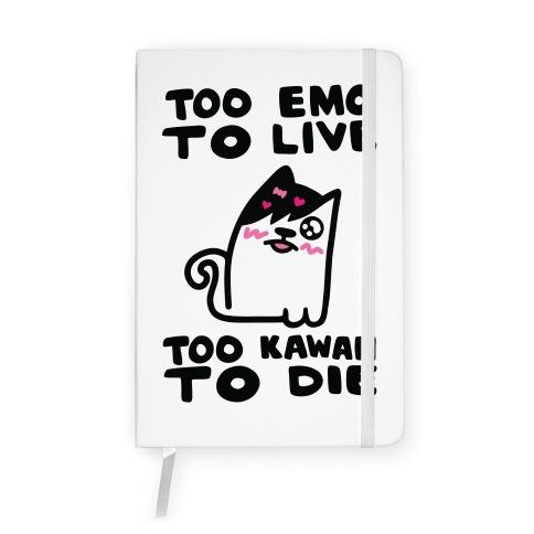 Too Emo to Live Too Kawaii to Die Notebook