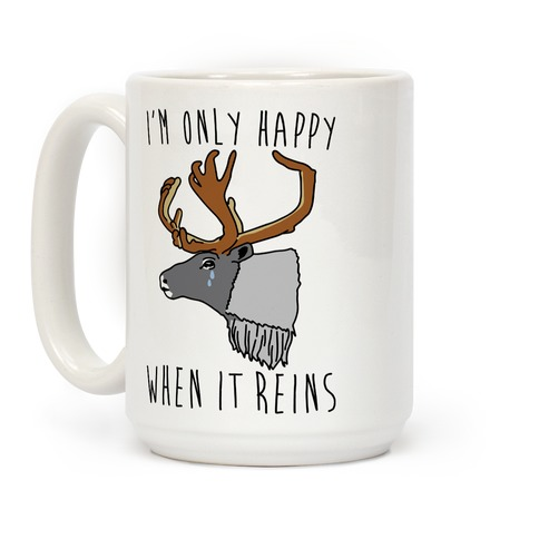 I'm Only Happy When It Reins Parody Coffee Mug